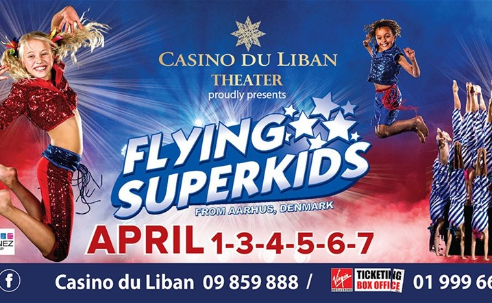 The Flying Super Kids Show at Casino Du Liban from 01 April till 07 April... Join the fun!