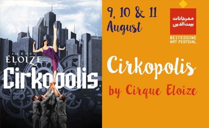 Come and discover Cirkopolis at Beiteddine Art Festival: A fantastic show for all the family