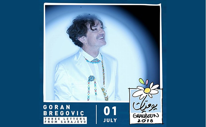Goran Bregovic will be performing live at Ghalboun International Festival 2018