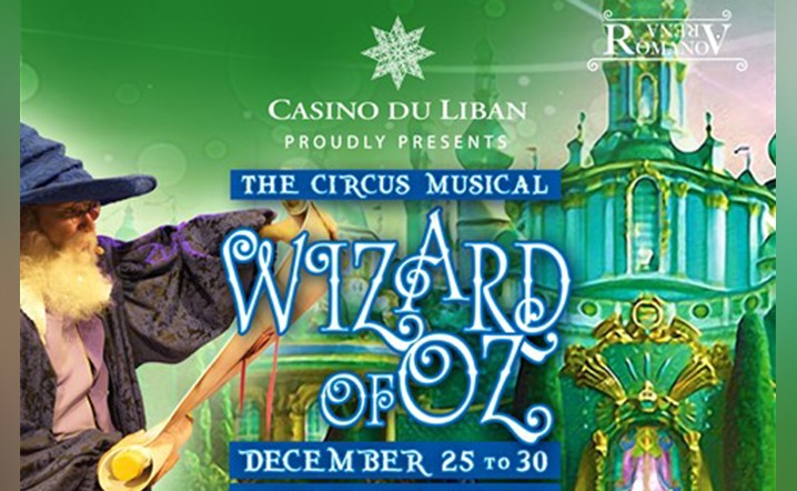 The Circus Musical, Wizard of OZ, at Casino Du Liban Theater on Dec 25 to 30. Book your tickets!